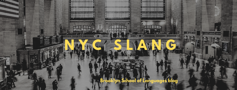 The New York Slang You Need to Know - Brooklyn School Of